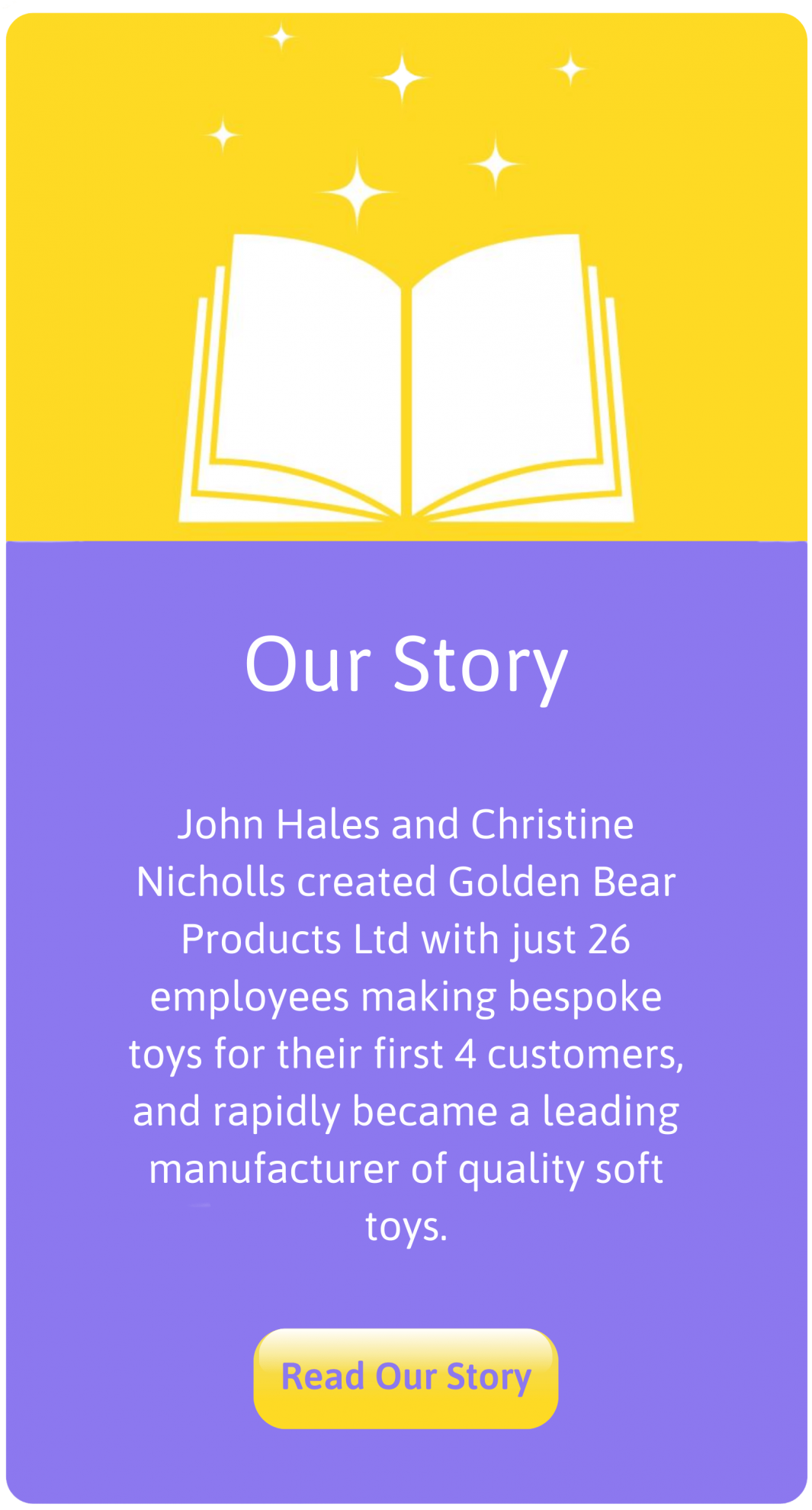 John Hales and Christine Nicholls founded Golden Bear Toys in Shropshire after their success with the Chad Valley Company